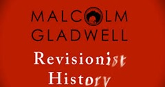 revisionist history gladwell
